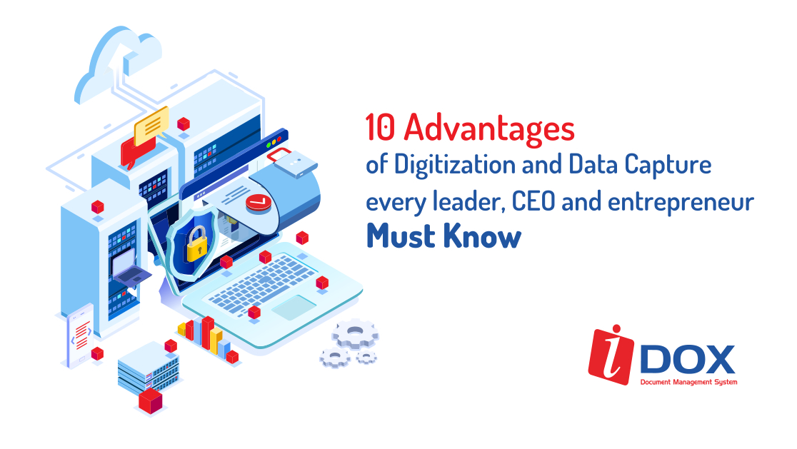 10 Advantages of Digitization and Data Capture every leader, CEO and entrepreneur Must Know